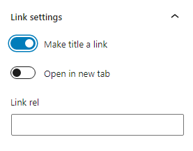 The post title block link settings has two toggles:, one for making the title a link, and one to open the link in a new tab. When the link option is enabled, there is an additional text field for the link rel attribute.